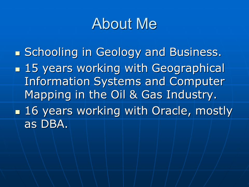 About Me Schooling in Geology and Business.