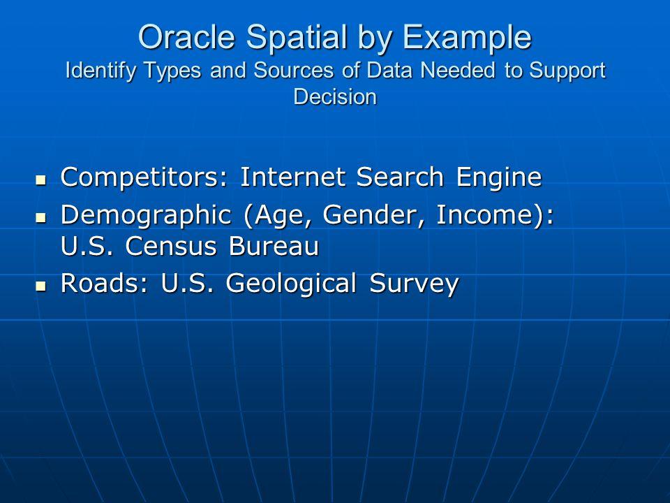 Oracle Spatial by Example Identify Types and Sources of Data Needed to Support Decision