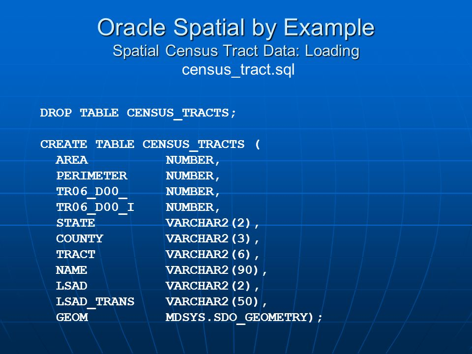 Oracle Spatial by Example Spatial Census Tract Data: Loading census_tract.sql