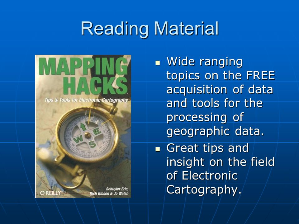 Reading Material Wide ranging topics on the FREE acquisition of data and tools for the processing of geographic data.