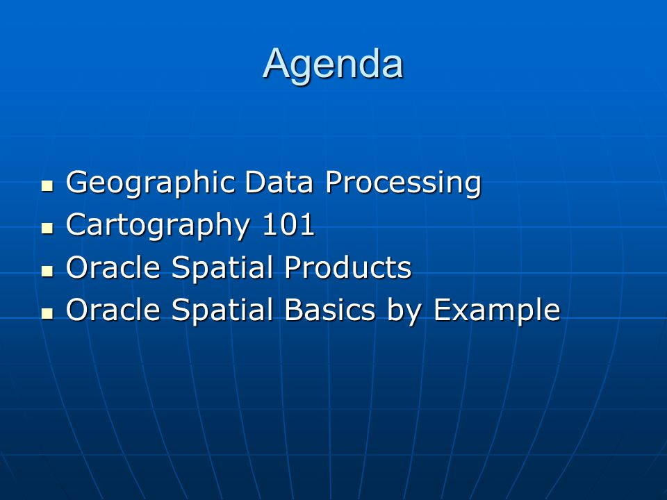 Agenda Geographic Data Processing Cartography 101