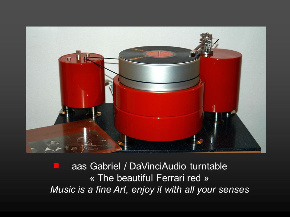 aas Gabriel / DaVinciAudio turntable « The beautiful Ferrari red » Music is a fine Art, enjoy it with all your senses