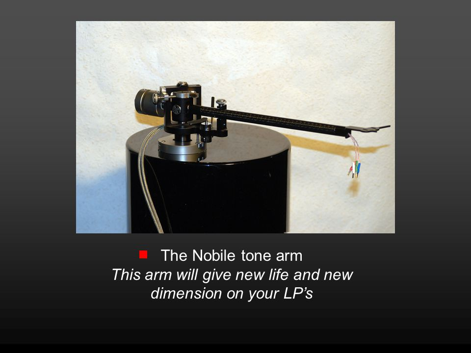 The Nobile tone arm This arm will give new life and new dimension on your LP's