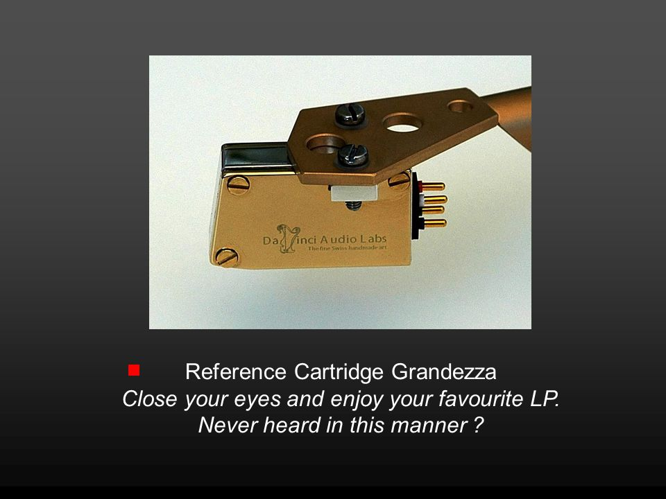 Reference Cartridge Grandezza Close your eyes and enjoy your favourite LP.