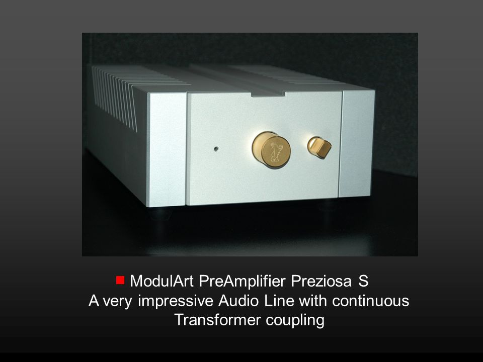 ModulArt PreAmplifier Preziosa S A very impressive Audio Line with continuous Transformer coupling