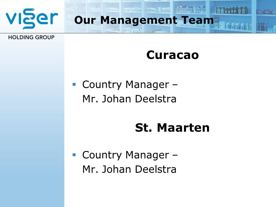 Curacao St. Maarten Our Management Team Country Manager –