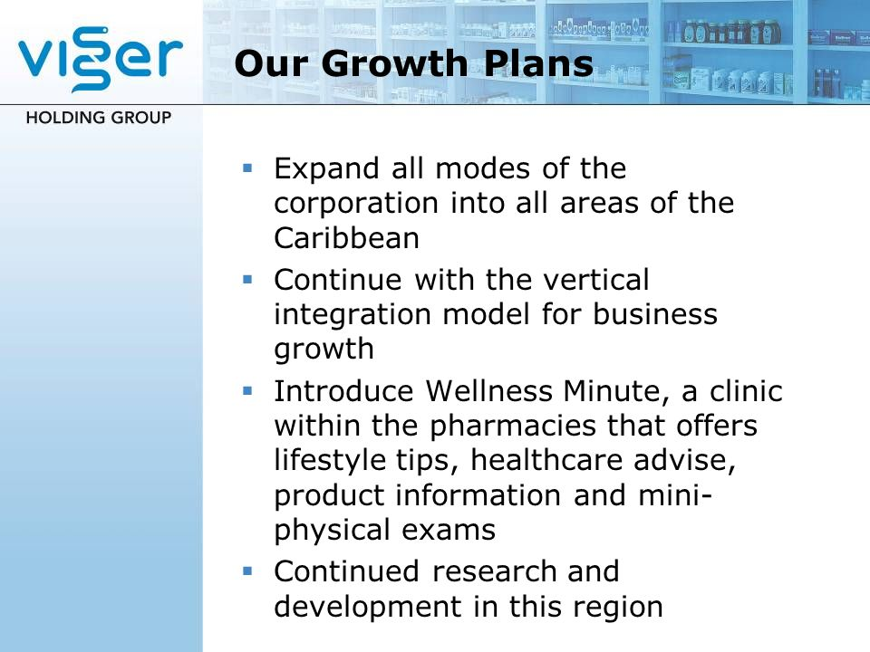 Our Growth Plans Expand all modes of the corporation into all areas of the Caribbean.