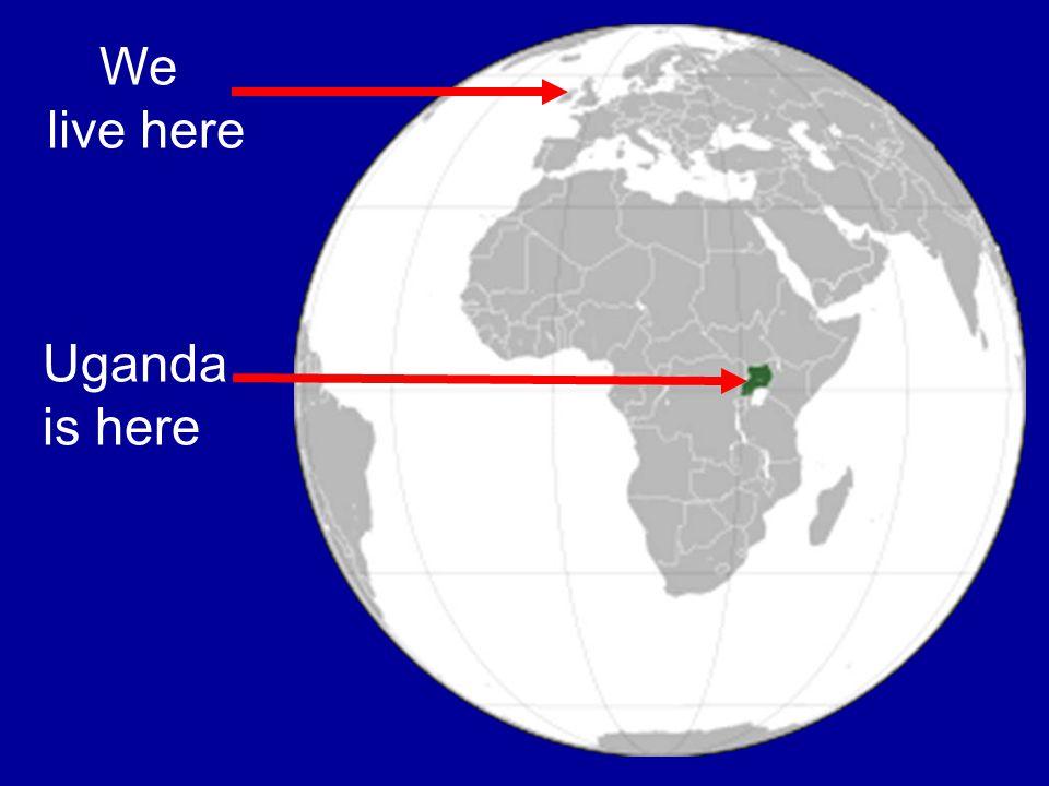 We live here Uganda is here