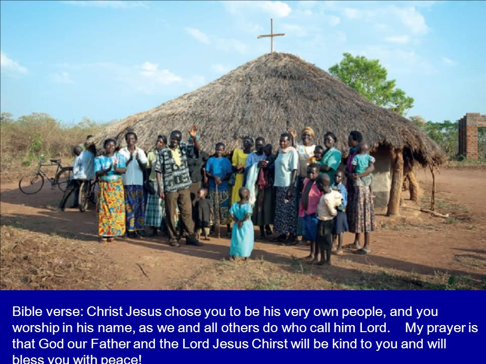 Bible verse: Christ Jesus chose you to be his very own people, and you worship in his name, as we and all others do who call him Lord.
