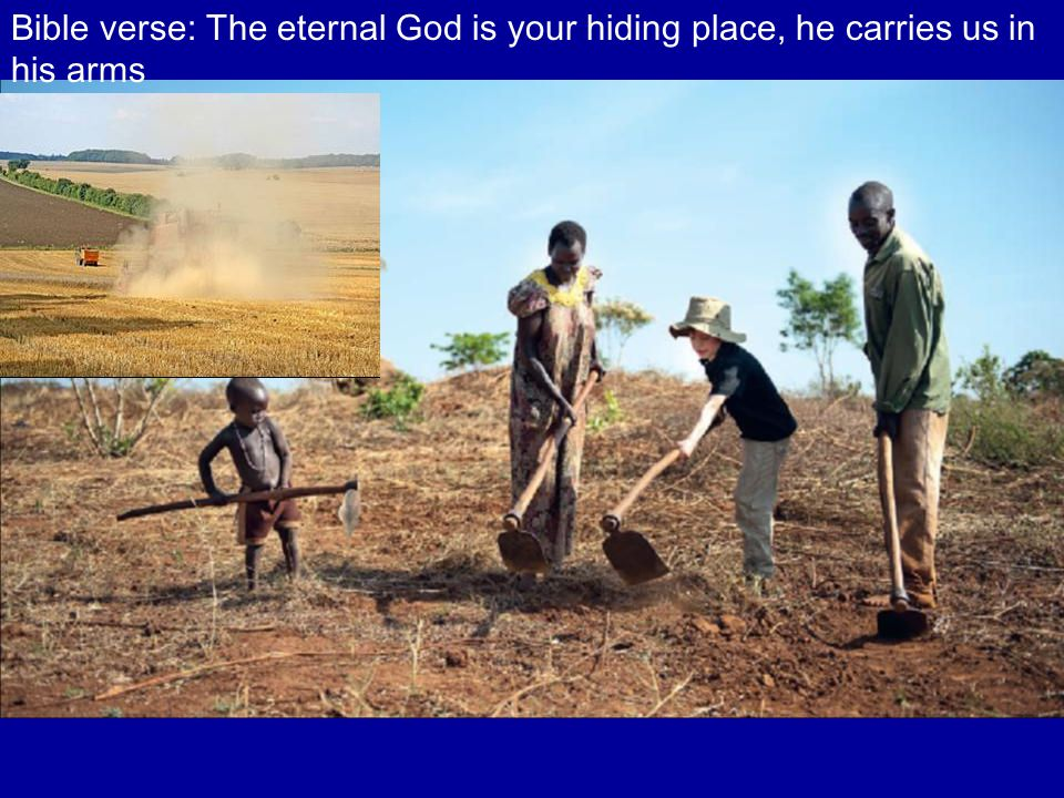 Bible verse: The eternal God is your hiding place, he carries us in his arms