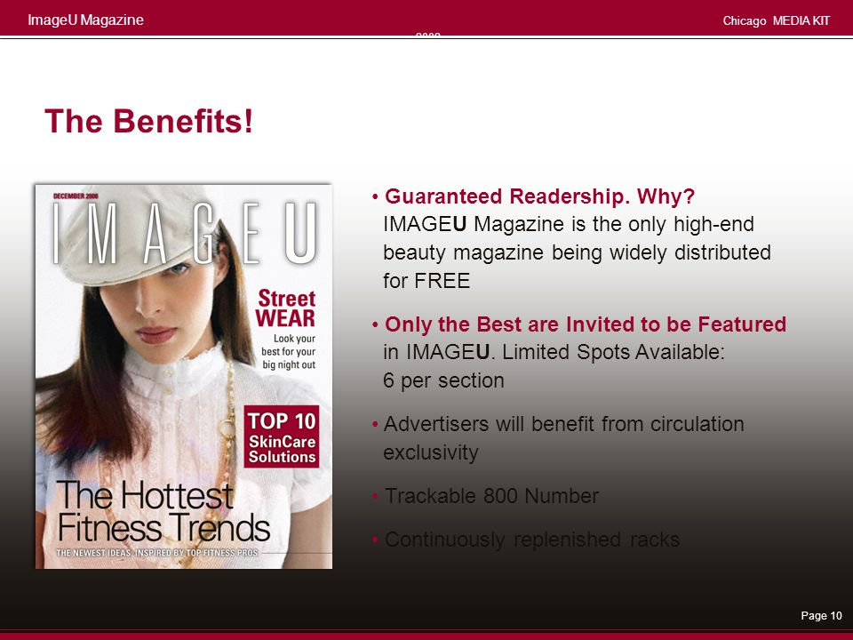 The Benefits! • Guaranteed Readership. Why IMAGEU Magazine is the only high-end beauty magazine being widely distributed for FREE.
