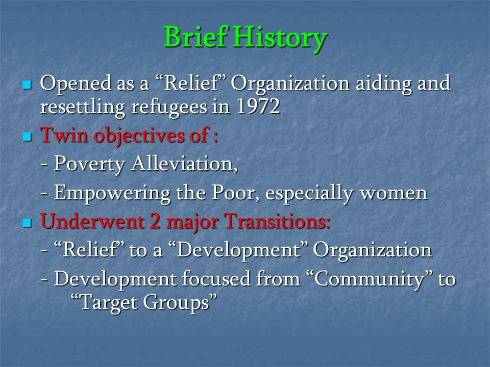 Brief History Opened as a Relief Organization aiding and resettling refugees in 1972. Twin objectives of :