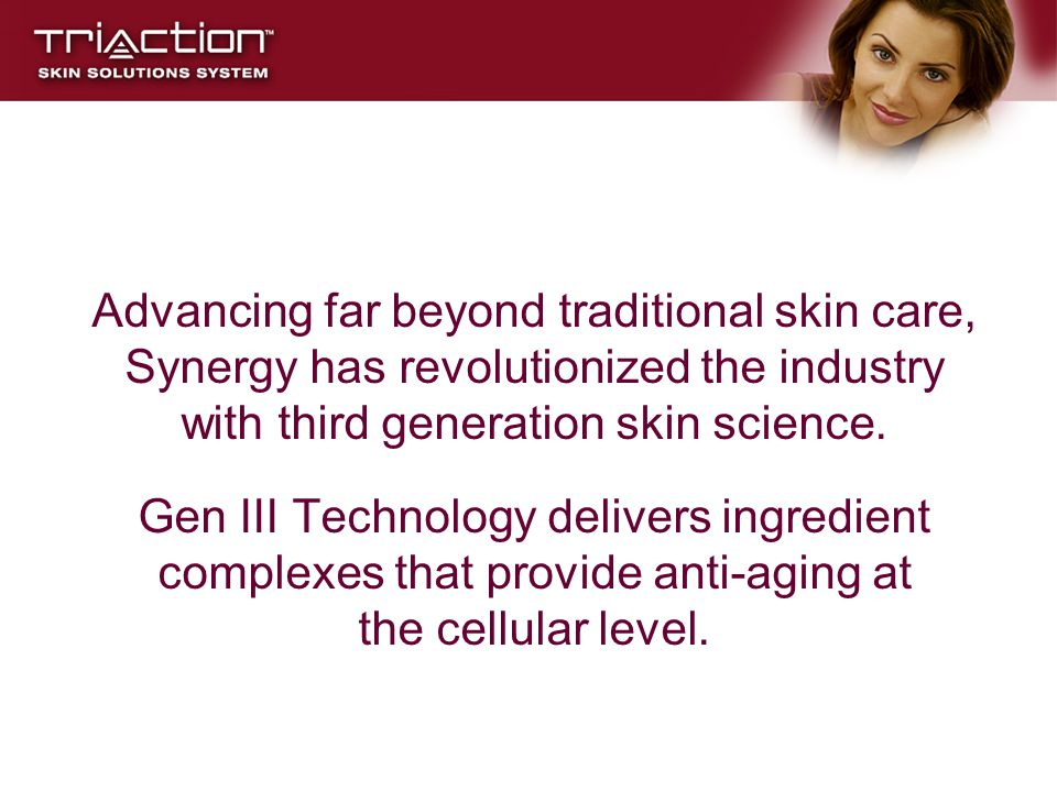 Advancing far beyond traditional skin care, Synergy has revolutionized the industry with third generation skin science.