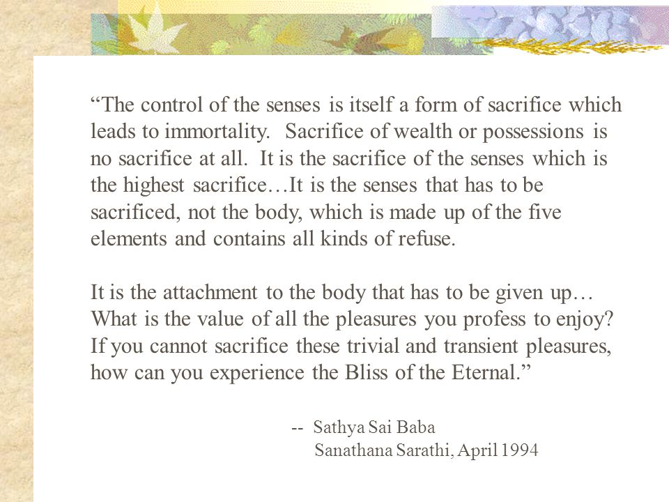 The control of the senses is itself a form of sacrifice which