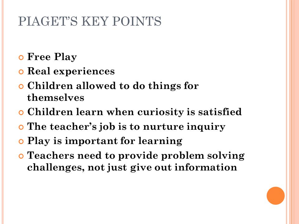 PIAGET'S KEY POINTS Free Play Real experiences