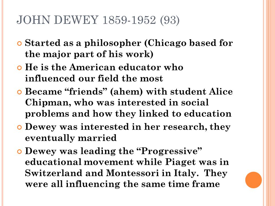 JOHN DEWEY 1859-1952 (93) Started as a philosopher (Chicago based for the major part of his work)