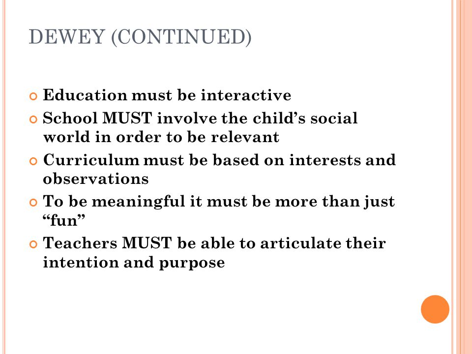 DEWEY (CONTINUED) Education must be interactive