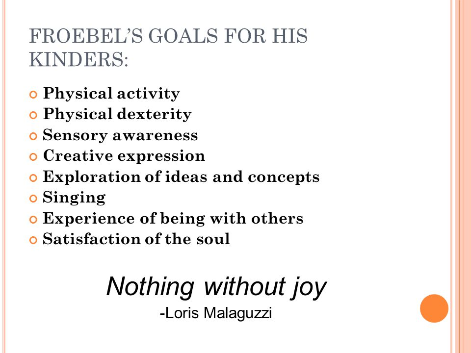 FROEBEL'S GOALS FOR HIS KINDERS: