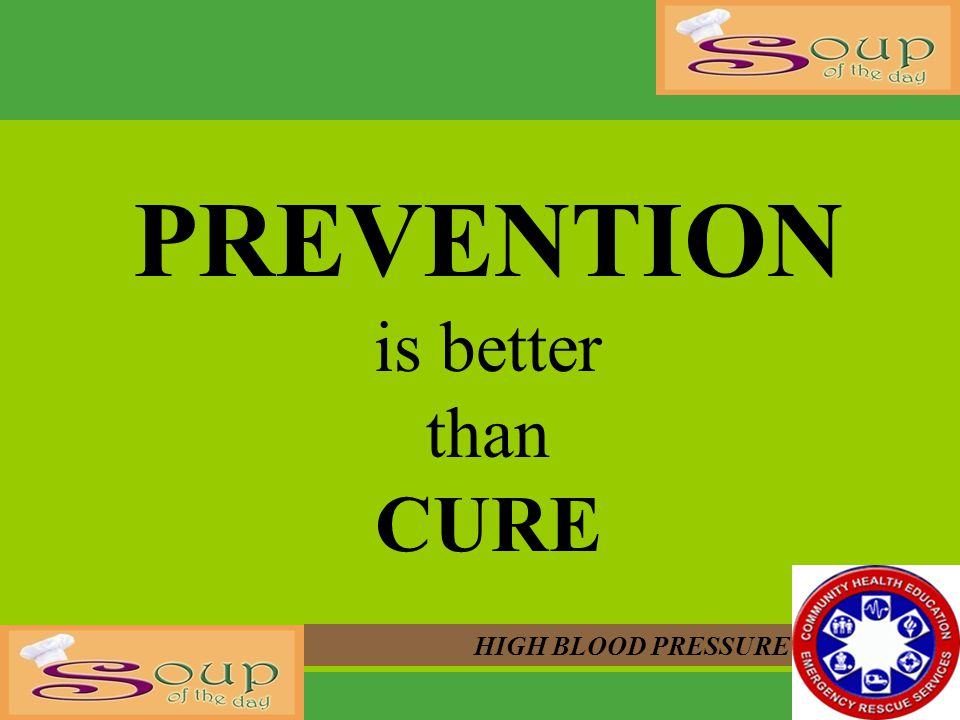 PREVENTION is better than CURE HIGH BLOOD PRESSURE