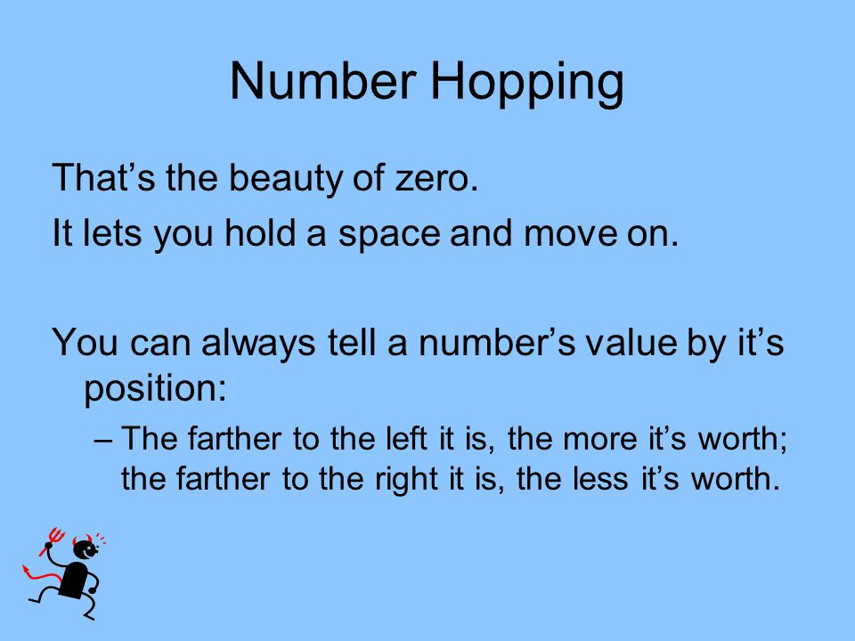 Number Hopping That's the beauty of zero.