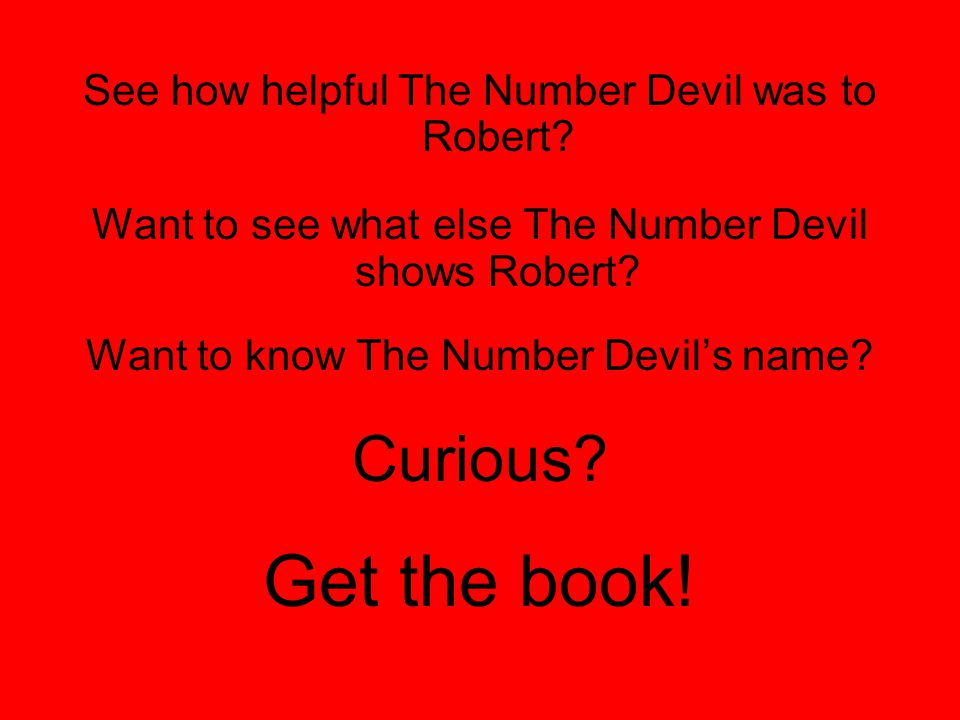 Get the book! Curious See how helpful The Number Devil was to Robert