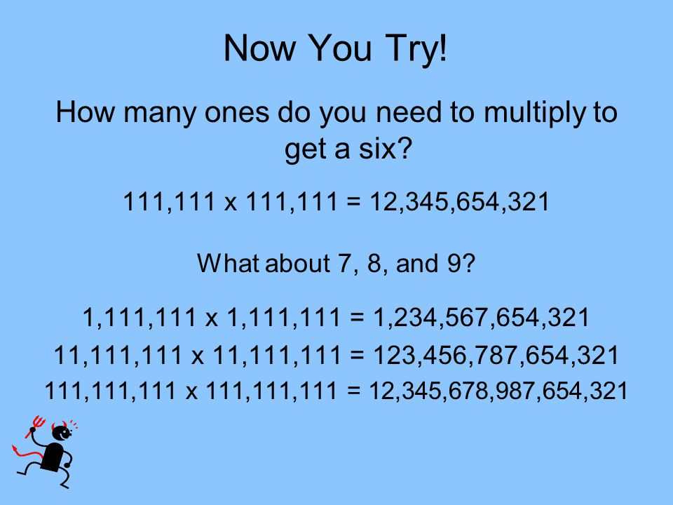 How many ones do you need to multiply to get a six