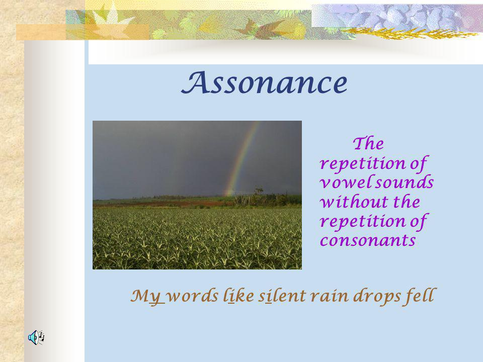 Assonance The repetition of vowel sounds without the repetition of consonants.