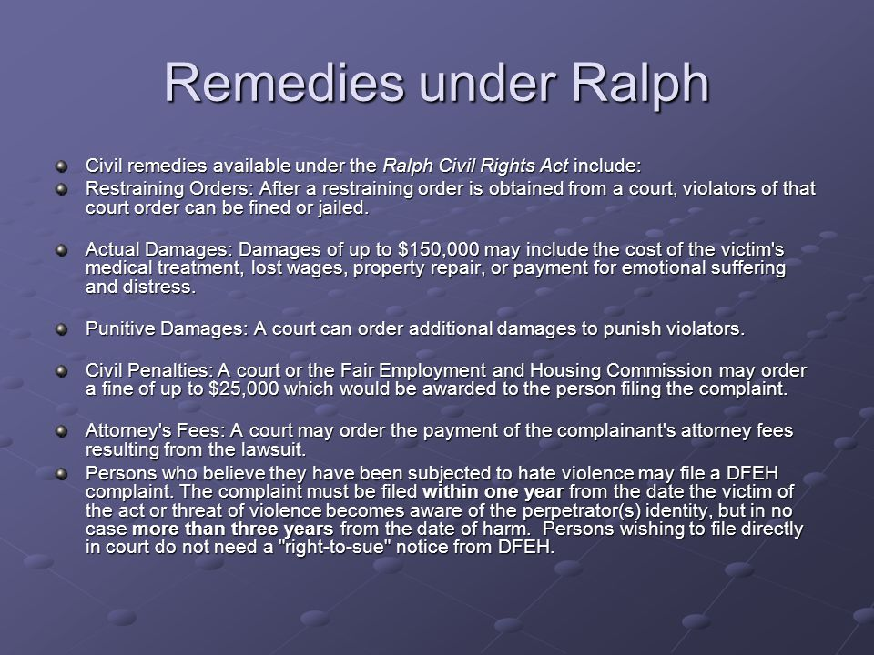 Remedies under Ralph Civil remedies available under the Ralph Civil Rights Act include: