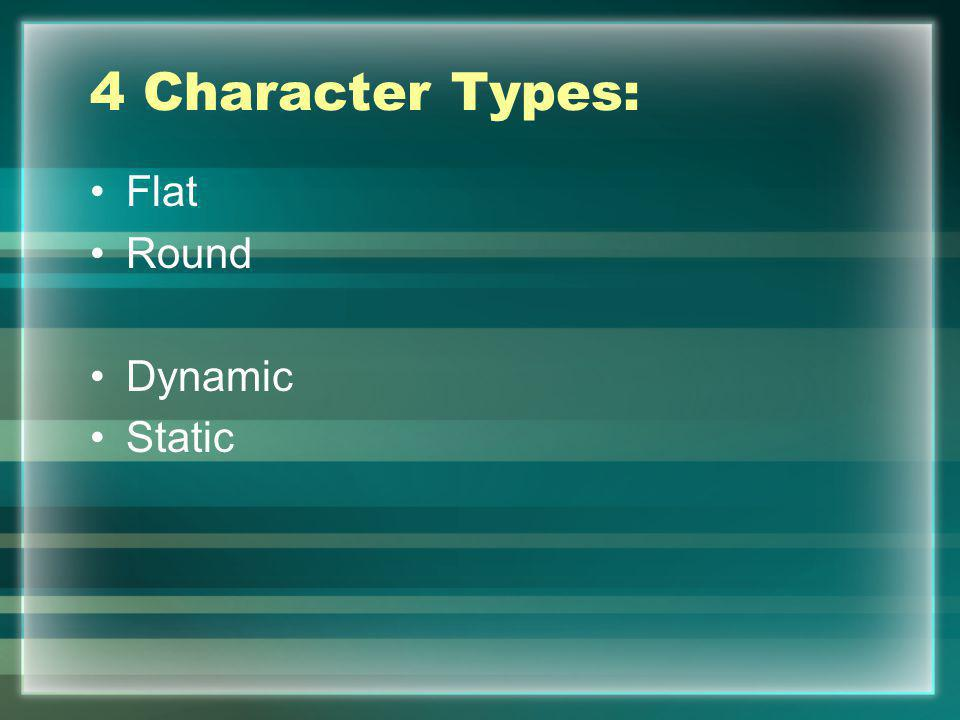 4 Character Types: Flat Round Dynamic Static