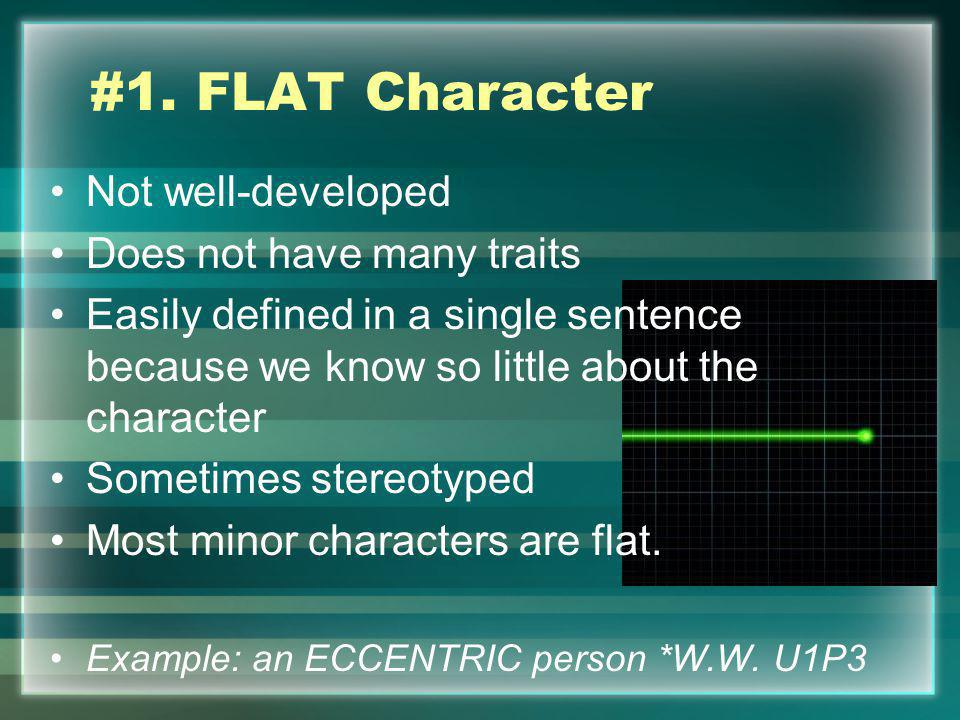 #1. FLAT Character Not well-developed Does not have many traits