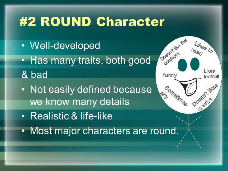 #2 ROUND Character Well-developed Has many traits, both good & bad
