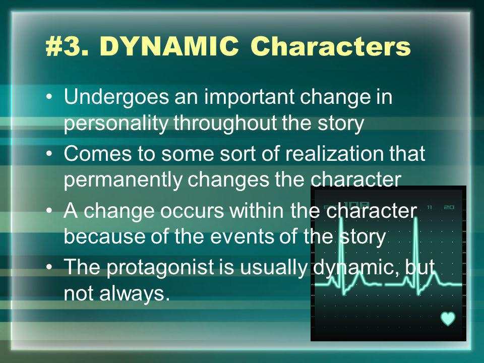 #3. DYNAMIC Characters Undergoes an important change in personality throughout the story.