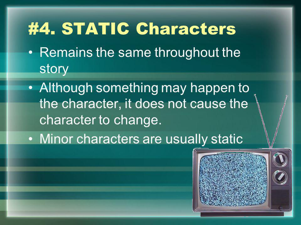 #4. STATIC Characters Remains the same throughout the story