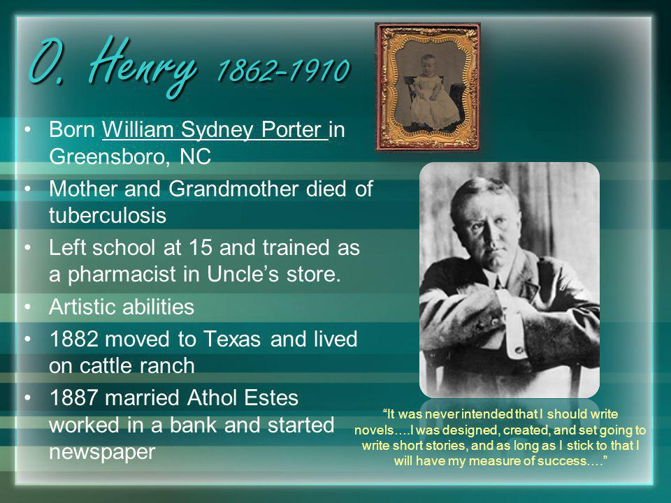 O. Henry 1862-1910 Born William Sydney Porter in Greensboro, NC