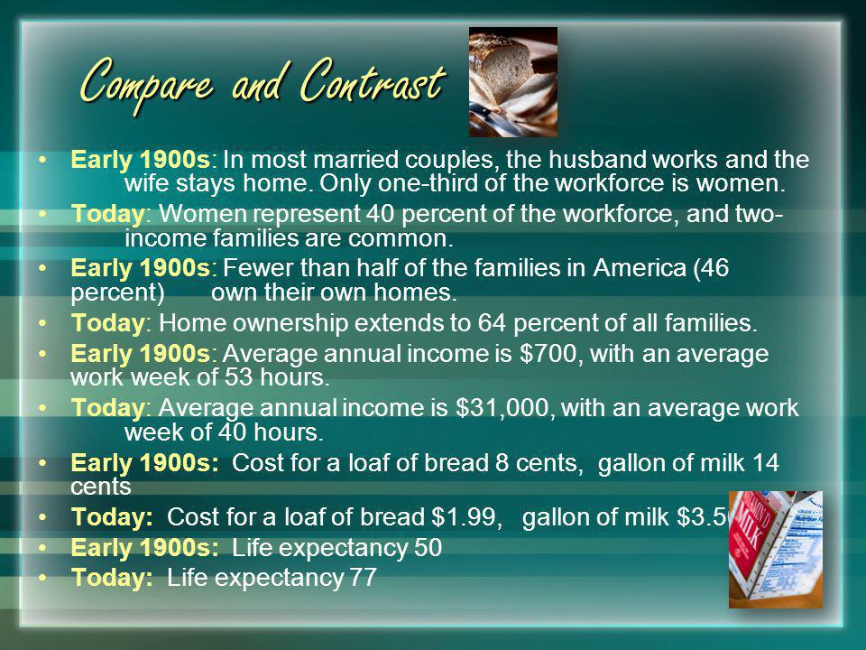 Compare and Contrast Early 1900s: In most married couples, the husband works and the wife stays home. Only one-third of the workforce is women.
