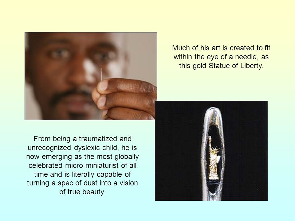 Much of his art is created to fit within the eye of a needle, as this gold Statue of Liberty.