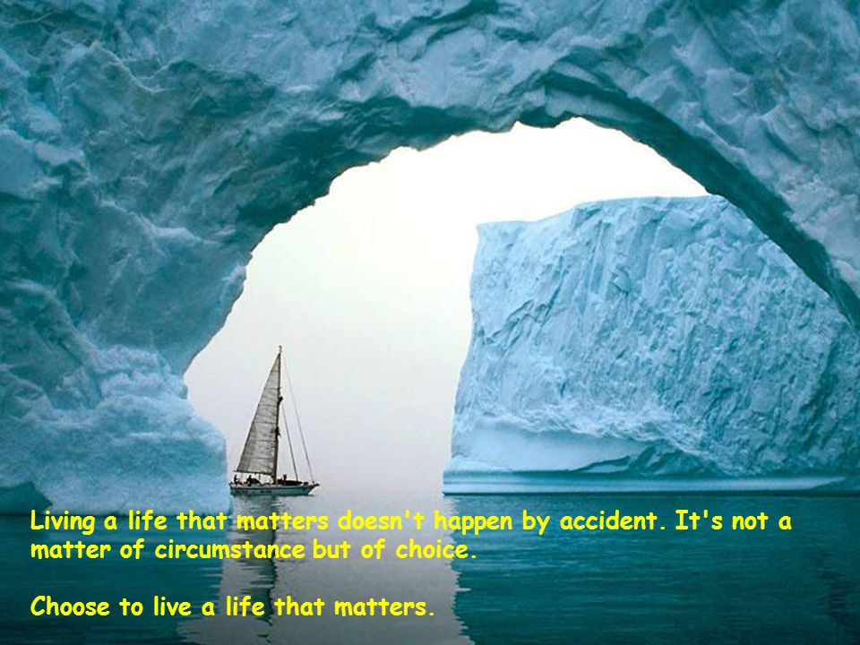Living a life that matters doesn t happen by accident