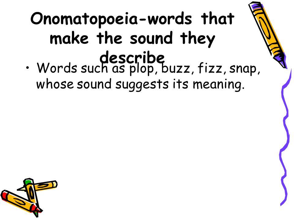Onomatopoeia-words that make the sound they describe