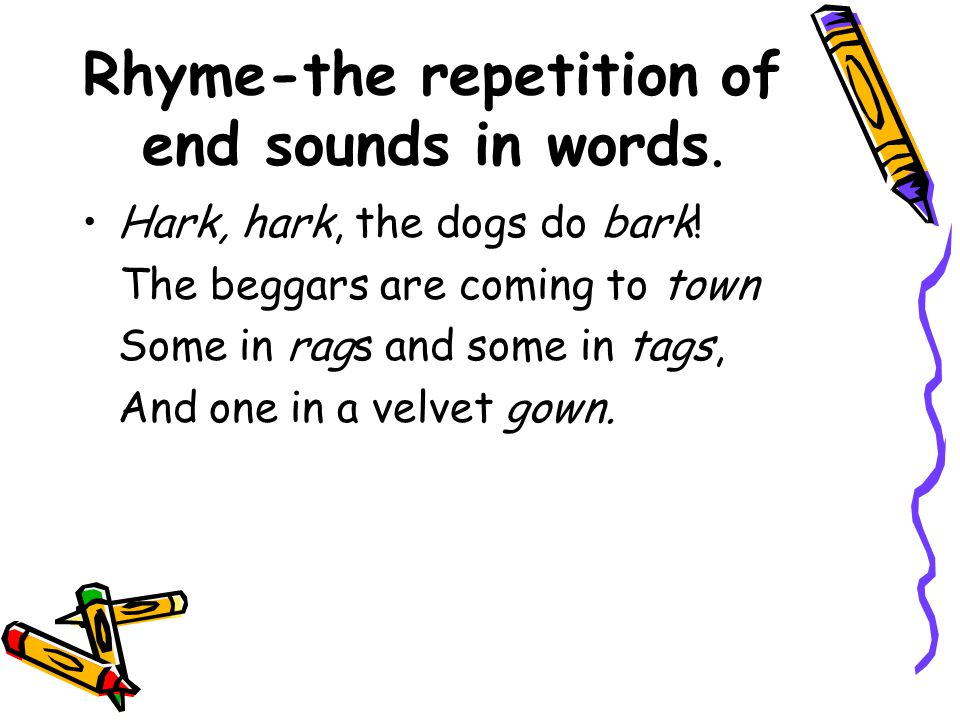 Rhyme-the repetition of end sounds in words.