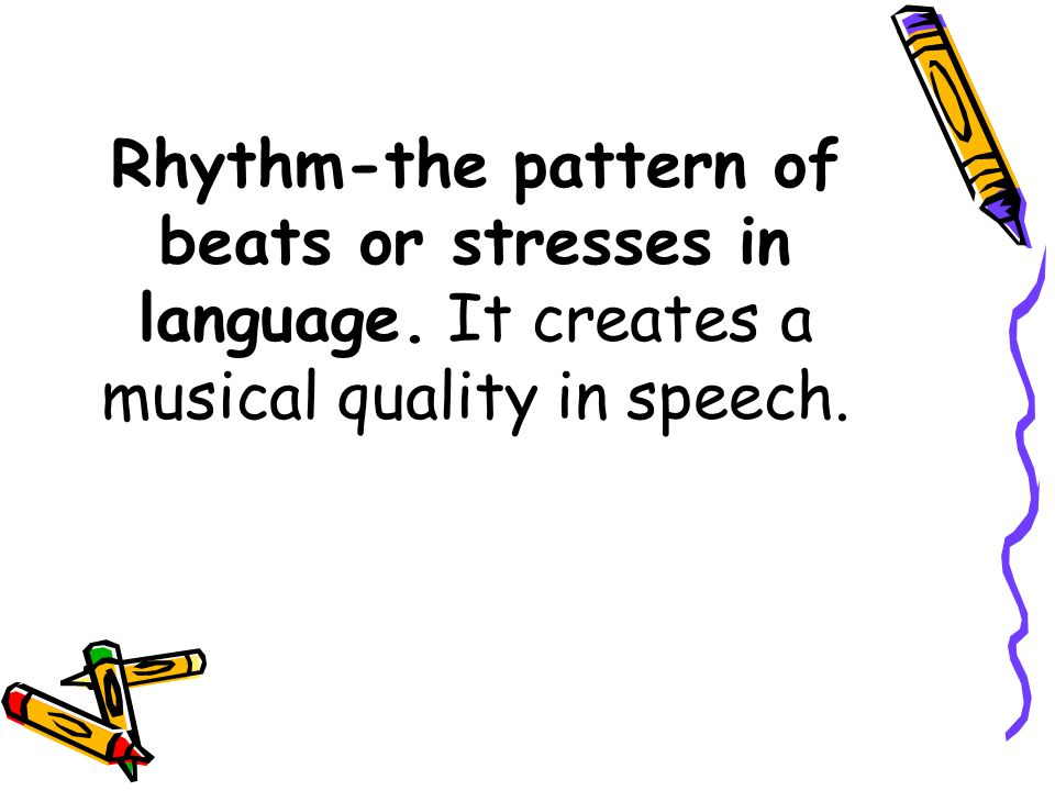 Rhythm-the pattern of beats or stresses in language