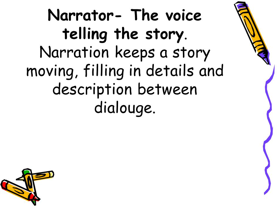 Narrator- The voice telling the story