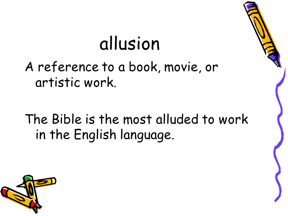 allusion A reference to a book, movie, or artistic work.