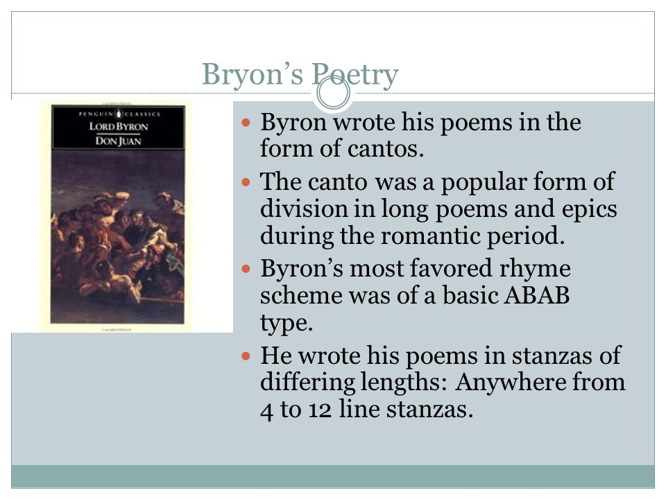 Bryon's Poetry Byron wrote his poems in the form of cantos.