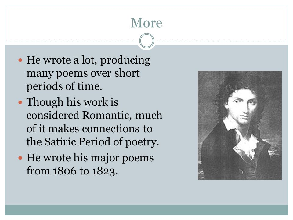 More He wrote a lot, producing many poems over short periods of time.