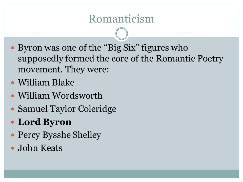 Romanticism Byron was one of the Big Six figures who supposedly formed the core of the Romantic Poetry movement. They were: