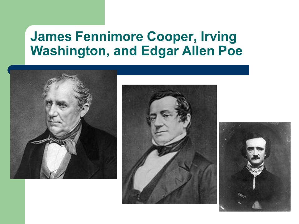 James Fennimore Cooper, Irving Washington, and Edgar Allen Poe
