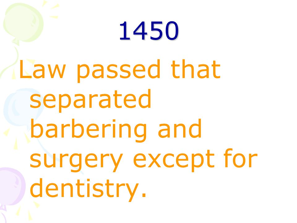 1450 Law passed that separated barbering and surgery except for dentistry.