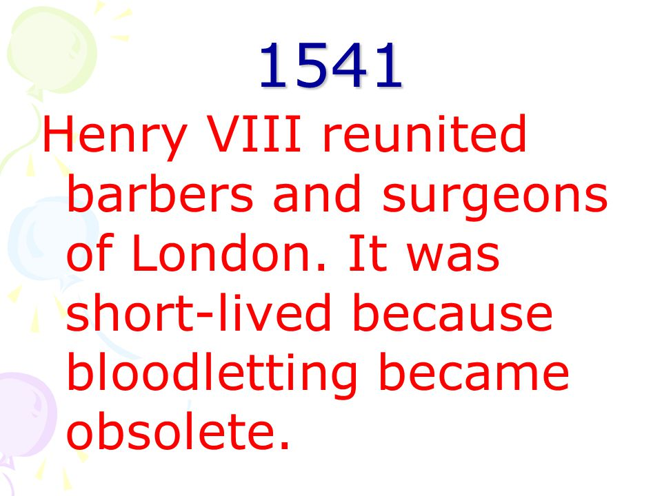1541 Henry VIII reunited barbers and surgeons of London.