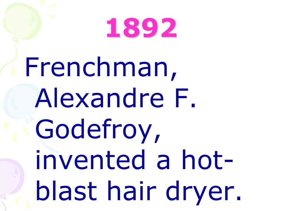1892 Frenchman, Alexandre F. Godefroy, invented a hot-blast hair dryer.