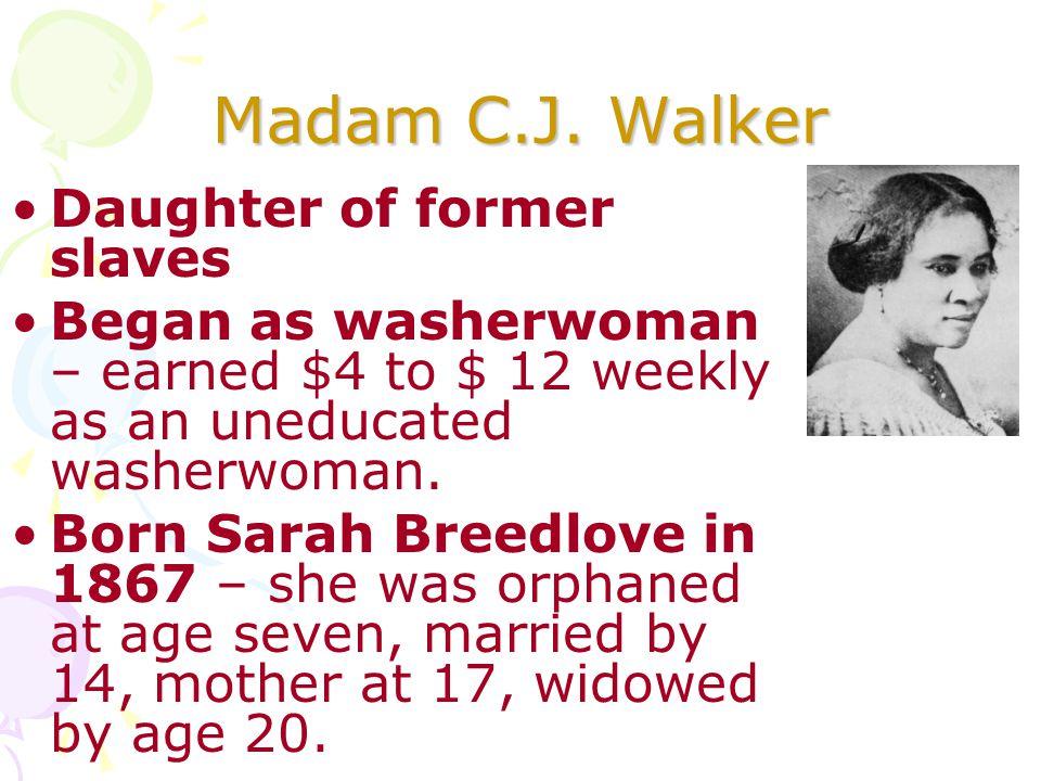 Madam C.J. Walker Daughter of former slaves